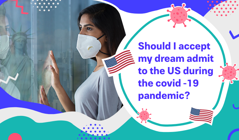 Should I Accept My Dream Admit to the US during the COVID-19 Pandemic?