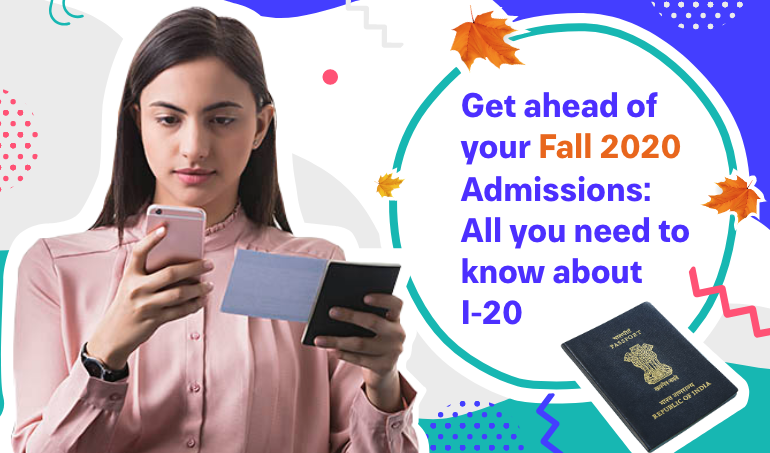 Get ahead of your Fall 2020 Admissions: All you need to know about I-20